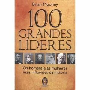 9788537006238 - 100 GRANDES LÍDERES - OS HOMENS E AS MULHERES MAIS INFLUENTES DA HISTÓRIA - BRIAN MOONEY