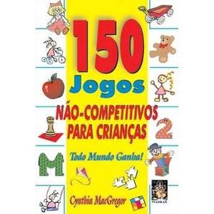 9788537004784 - 150 JOGOS NÃO - COMPETITIVOS PARA CRIANCAS - CYNTHIA MACGREGOR