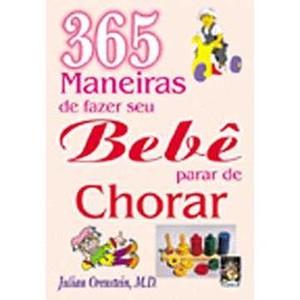 9788573744835 - 365 MANEIRAS DE FAZER SEU BEBÊ PARAR DE CHORAR - ORENSTEIN, JULIAN