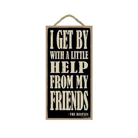 "0643710867480 - I GET BY WITH A LITTLE HELP FROM MY FRIENDS PRIMITIVE WOOD HANGING SIGN 5"" X 10"""