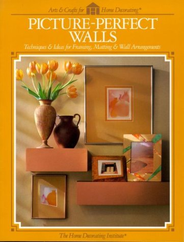 9780865733794 - PICTURE PERFECT WALLS: TECHNIQUES & IDEAS FOR FRAMING, MATTING & WALL ARRANGEMENTS