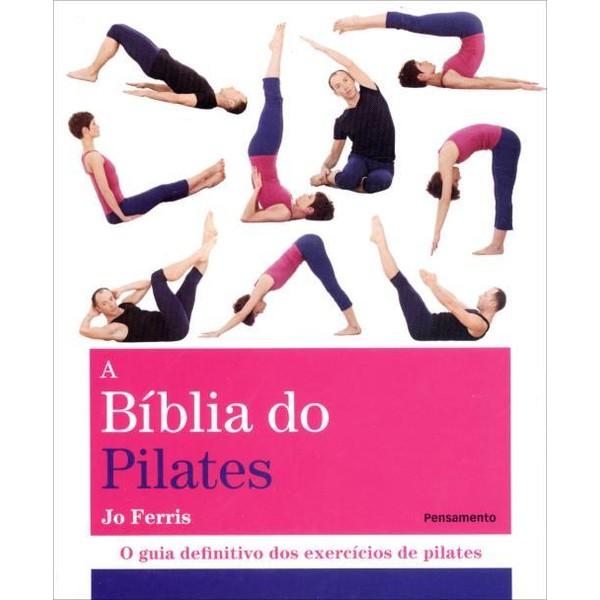 9788531518317 - A BÍBLIA DO PILATES - O GUIA DEFINITIVO DOS EXERCÍCIOS DE PILATES - JO FERRIS
