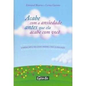 9788573126044 - ACABE COM A ANSIEDADE ANTES QUE ELA ACABE COM VOCÊ - EDMUND BOURNE, LORNA GARANO