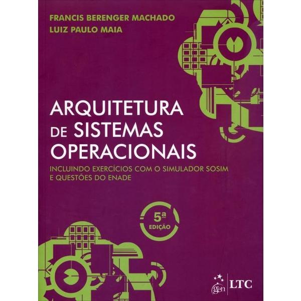 9788521622109 - ARQUITETURA DE SISTEMAS OPERACIONAIS - 5ª ED. 20013 - LUIZ PAULO MAIA, FRANCIS BERENGER MACHADO