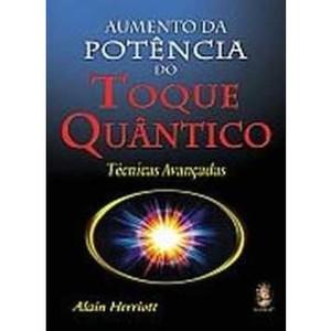9788537003534 - AUMENTO DA POTÊNCIA DO TOQUE QUÂNTICO - TÉCNICAS AVANÇADAS - ALAIN HERRIOT