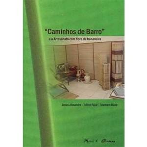 9788574783994 - CAMINHOS DE BARRO - E O ARTESANATO COM FIBRA DE BANANEIRA - JONAS ALEXANDRE, ALLINE FAIAL, IDAMARA RIZZO