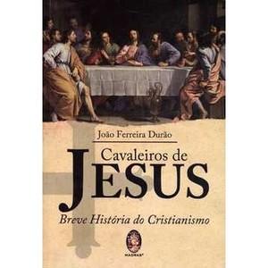 9788537006580 - CAVALEIROS DE JESUS - BREVE HISTÓRIA DO CRISTIANISMO - JOAO FERREIRA DURAO