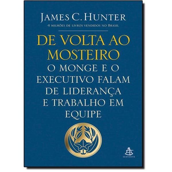 9788543101279 - DE VOLTA AO MOSTEIRO O MONGE E O EXECUTIVO FALAM DE LIDERANÇA E TRABALHO EM EQUIPE EDITORA SEXTANTE