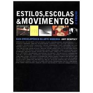 9788575037843 - ESTILOS, ESCOLAS & MOVIMENTOS: GUIA ENCICLOPÉDICO DA ARTE MODERNA - AMY DEMPSEY