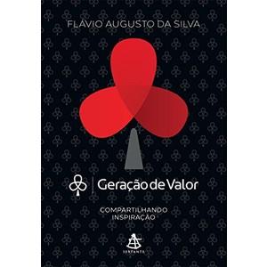 9788543101620 - GERAÇÃO DE VALOR. COMPARTILHANDO INSPIRAÇÃO - FLÁVIO AUGUSTO DA SILVA (854310162X)