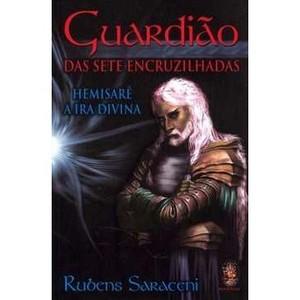 9788537003619 - GUARDIÃO DAS SETE ENCRUZILHADAS - HEMISARÊ A IRA DIVINA - RUBENS SARACENI