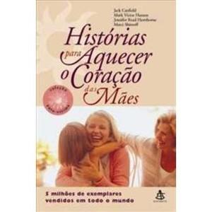 9788575422793 - HISTÓRIAS PARA AQUECER O CORAÇÃO DAS MÃES - MARK VICTOR HANSEN, JACK CANFIELD, JENNIFER READ HAWTHORNE