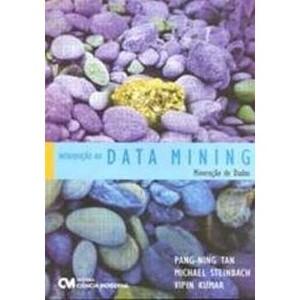 9788573937619 - INTRODUÇÃO AO DATA MINING - MINERAÇÃO DE DADOS - VIPIN KUMAR, MICHAEL STEINBACH, PANG-NING TAN