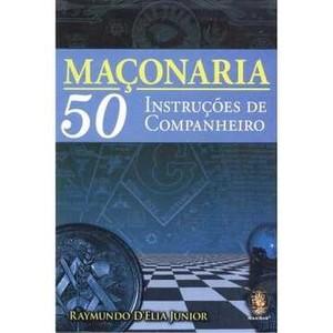 9788537006924 - MAÇONARIA - 50 INSTRUÇÕES DE COMPANHEIRO - RAYMUNDO D` ELIA JUNIOR