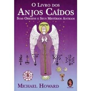 9788537007365 - O LIVRO DOS ANJOS CAÍDOS - SUAS ORIGENS E SEUS MISTÉRIOS ANTIGOS - MICHAEL HOWARD