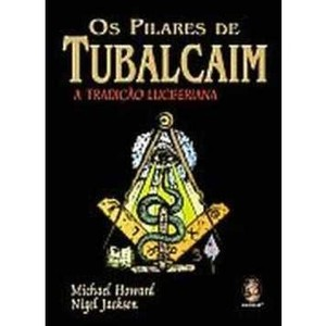 9788537003299 - OS PILARES DE TUBALCAIM - A TRADIÇÃO LUCIFERIANA - NIGEL JACKSON, MICHAEL HOWARD