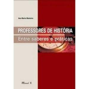 9788574782331 - PROFESSORES DE HISTÓRIA - ENTRE SABERES E PRÁTICAS - ANA MARIA MONTEIRO