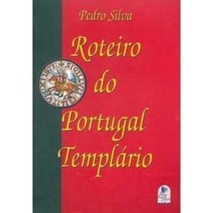 9788599048054 - ROTEIRO DO PORTUGAL TEMPLÁRIO - PEDRO SILVA