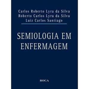 9788572419314 - SEMIOLOGIA EM ENFERMAGEM - ROBERTO CARLOS LYRA DA SILVA; CARLOS ROBERTO LYRA DA SILVA; LUIZ CARLOS SANTIAGO