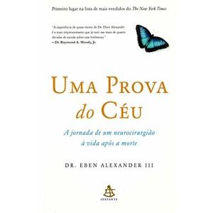 9788575428948 - UMA PROVA DO CÉU - A JORNADA DE UM NEUROCIRURGIÃO À VIDA APÓS A MORTE - DR. EBEN ALEXANDER III