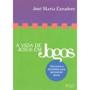 9788532639844 - VIDA DE JESUS EM JOGOS, A - RECURSOS E ATIVIDADES PARA APRESENTAR JESUS - JOSÉ MARÍA ESCUDERO