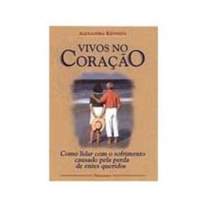 9788531511387 - VIVOS NO CORACAO - COMO LIDAR COM O SOFRIMENTO CAUSADO PELA PERDA DE ENTES QUERIDOS - KENNEDY, ALEXANDRA